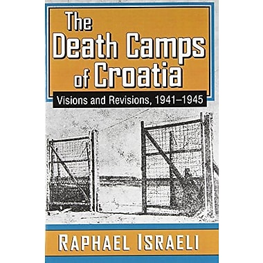 The Death Camps of Croatia: Visions and Revisions, 1941-1945, New Book (9781412849753)