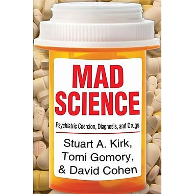 Mad Science: Psychiatric Coercion, Diagnosis, and Drugs (9781412849760)