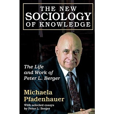 The New Sociology of Knowledge: The Life and Work of Peter L. Berger (9781412849890)