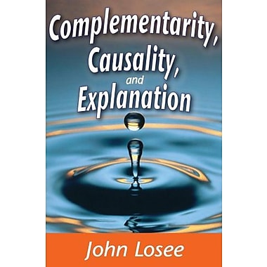 Complementarity, Causality, and Explanation, New Book (9781412849906)