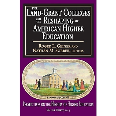 The Land-Grant Colleges and the Reshaping of American Higher Education (9781412851473), New Book