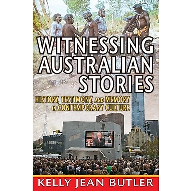 Witnessing Australian Stories: History, Testimony and Memory in Contemporary Culture, Used Book, (9781412851589)