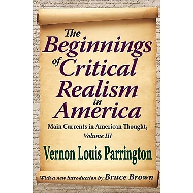 The Beginnings of Critical Realism in America: Main Currents in American Thought (9781412851640)