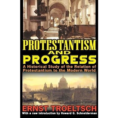 Protestantism and Progress: A Historical Study of the Relation of Protestantism to the Modern World (9781412851725)