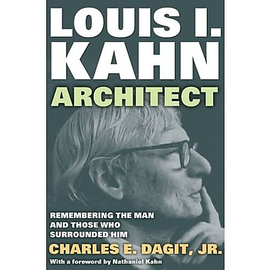 Louis I. Kahn--Architect: Remembering the Man and Those Who Surrounded Him, New Book (9781412851794)