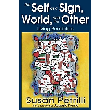 The Self as a Sign, the World, and the Other: Living Semiotics, New Book (9781412851824)