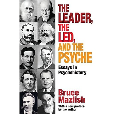 The Leader, the Led, and the Psyche: Essays in Psychohistory, New Book (9781412851855)