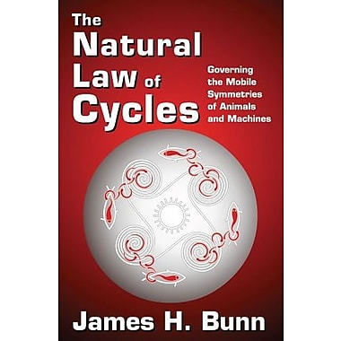 The Natural Law of Cycles: Governing the Mobile Symmetries of Animals and Machines, New Book (9781412851879)