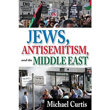 Jews, Antisemitism, and the Middle East (9781412851886)