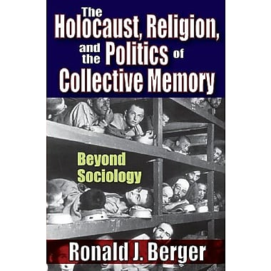 The Holocaust, Religion, and the Politics of Collective Memory: Beyond Sociology (9781412852555)