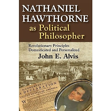 Nathaniel Hawthorne as Political Philosopher: Revolutionary Principles Domesticated and Personalized, Used Book (9781412852623)