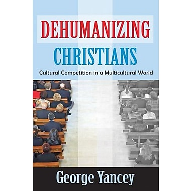 Dehumanizing Christians: Cultural Competition in a Multicultural World (9781412852678)