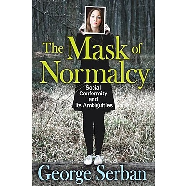The Mask of Normalcy: Social Conformity and Its Ambiguities, New Book (9781412852692)