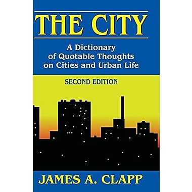 The City: A Dictionary of Quotable Thoughts on Cities and Urban Life, Used Book (9781412852876)