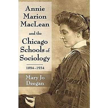 Annie Marion MacLean and the Chicago Schools of Sociology, 1894-1934, New Book (9781412852883)