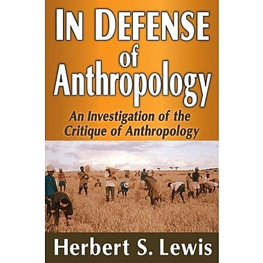 In Defense of Anthropology: An Investigation of the Critique of Anthropology (9781412852890)