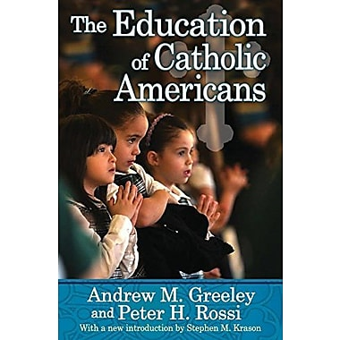The Education of Catholic Americans, New Book (9781412852906)