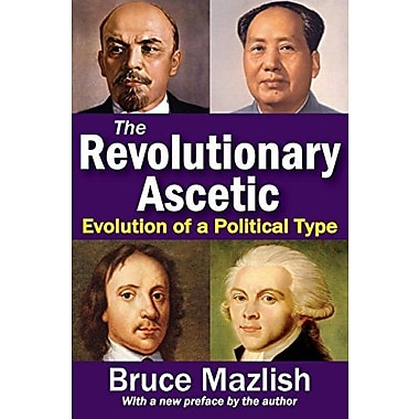 The Revolutionary Ascetic: Evolution of a Political Type, New Book (9781412852982)