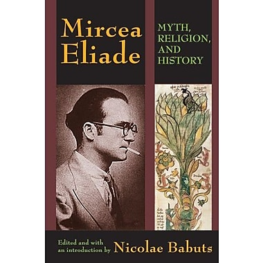 Mircea Eliade: Myth, Religion, and History (9781412852999)
