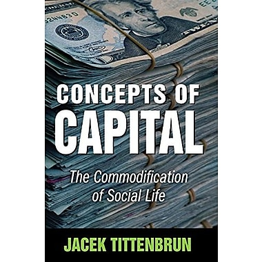 Concepts of Capital: The Commodification of Social Life (9781412853026)