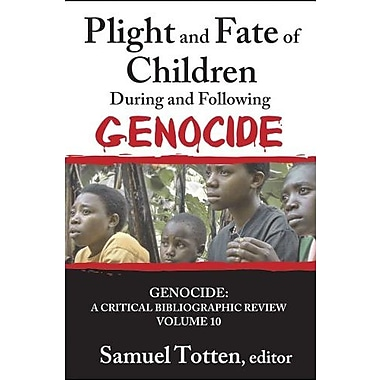 Plight and Fate of Children During and Following Genocide (Genocide: A Critical Bibliographic Review) (9781412853552)