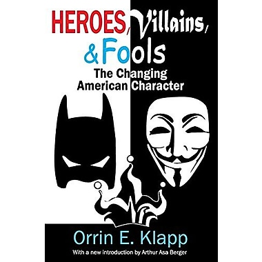 Heroes, Villains, and Fools: The Changing American Character (9781412853583)