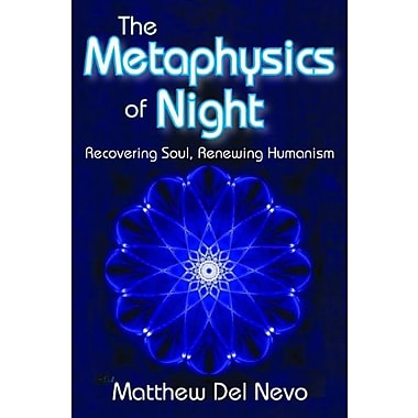 The Metaphysics of Night: Recovering Soul, Renewing Humanism, Used Book (9781412853590)