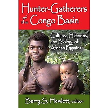 Hunter-Gatherers of the Congo Basin: Cultures, Histories, and Biology of African Pygmies, New Book (9781412853613)