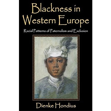 Blackness in Western Europe: Racial Patterns of Paternalism and Exclusion, New Book (9781412853675)