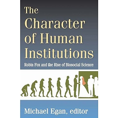 The Character of Human Institutions: Robin Fox and the Rise of Biosocial Science, Used Book (9781412853774)