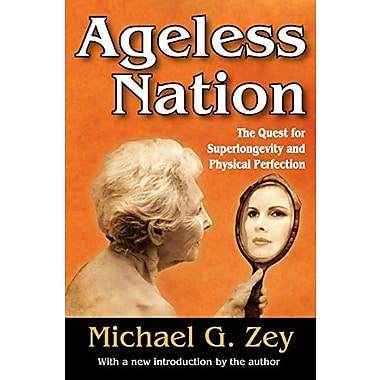 Ageless Nation: The Quest for Superlongevity and Physical Perfection, New Book (9781412853804)