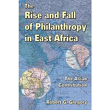 The Rise and Fall of Philanthropy in East Africa: The Asian Contribution, New Book (9781412853859)