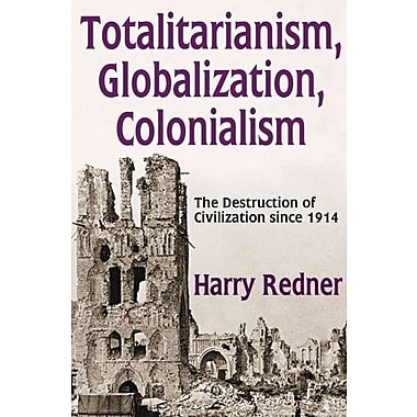 Totalitarianism, Globalization, Colonialism: The Destruction of Civilization since 1914, New Book (9781412853972)