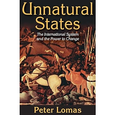 Unnatural States: The International System and the Power to Change, Used Book (9781412853996)