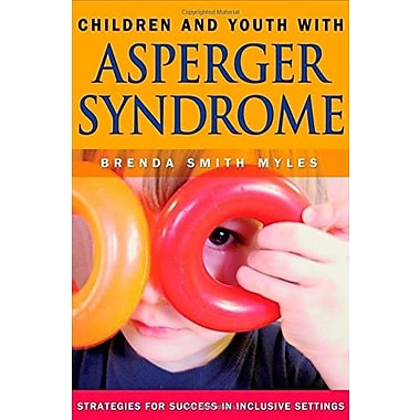 Children and Youth With Asperger Syndrome: Strategies for Success in Inclusive Settings, New Book (9781412904988)