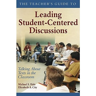 The Teacher's Guide to Leading Student-Centered Discussions: Talking About Texts in the Classroom, New Book (9781412906357)