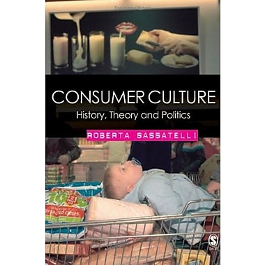 Consumer Culture: History, Theory and Politics, New Book (9781412911801)