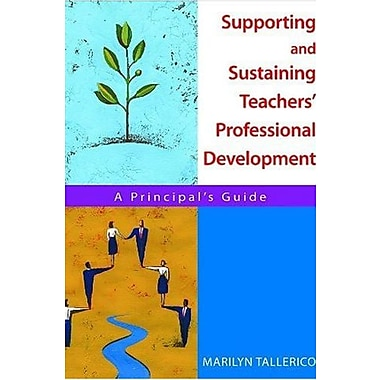Supporting and Sustaining Teachers' Professional Development: A Principal's Guide (9781412913348)