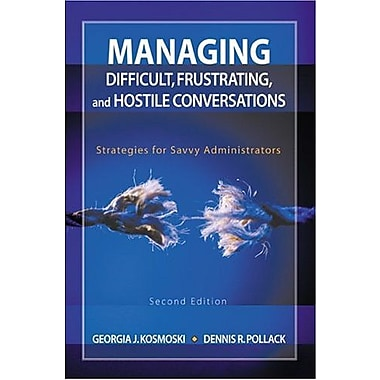 Managing Difficult, Frustrating, and Hostile Conversations: Strategies for Savvy Administrators, New Book (9781412913409)