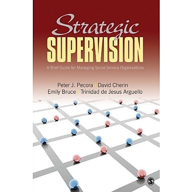 Strategic Supervision: A Brief Guide for Managing Social Service Organizations, New Book (9781412915434)