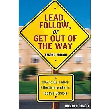 Lead, Follow, or Get Out of the Way: How to Be a More Effective Leader in Today's Schools, New Book (9781412915854)