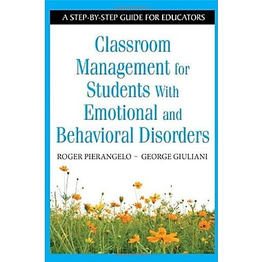 Classroom Management for Students With Emotional and Behavioral Disorders: A Step-by-Step Guide for Educators (9781412917872)