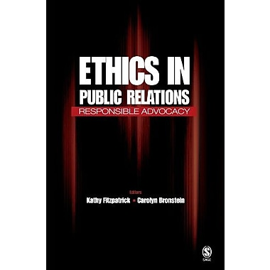 Ethics in Public Relations: Responsible Advocacy, New Book (9781412917988)