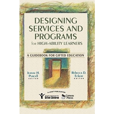 Designing Services and Programs for High-Ability Learners: A Guidebook for Gifted Education (9781412926171)