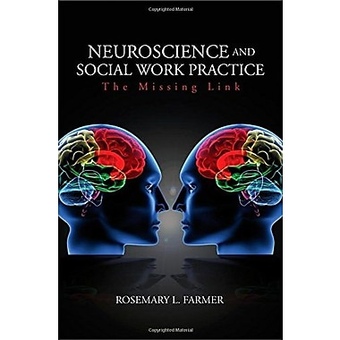 Neuroscience and Social Work Practice: The Missing Link, New Book (9781412926973)