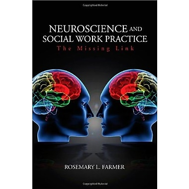 Neuroscience and Social Work Practice: The Missing Link, New Book (9781412926980)
