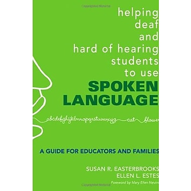 Helping Deaf and Hard of Hearing Students to Use Spoken Language: A Guide for Educators and Families, New Book (9781412927338)