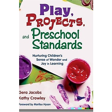 Play, Projects, and Preschool Standards: Nurturing Children's Sense of Wonder and Joy in Learning (9781412928021)