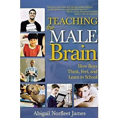 Teaching the Male Brain: How Boys Think, Feel, and Learn in School (9781412936637)