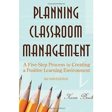 Planning Classroom Management: A Five-Step Process to Creating a Positive Learning Environment, New Book (9781412937689)